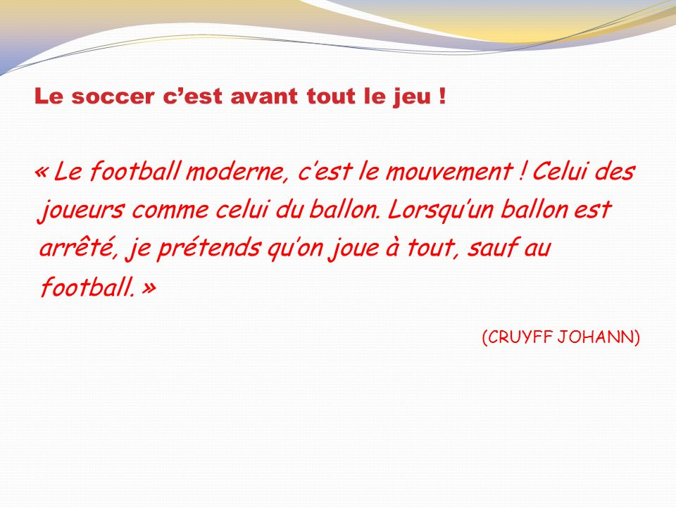 Le soccer cest avant tout le jeu .« Le football moderne, cest le mouvement .