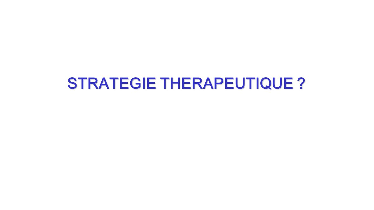 STRATEGIE THERAPEUTIQUE ?