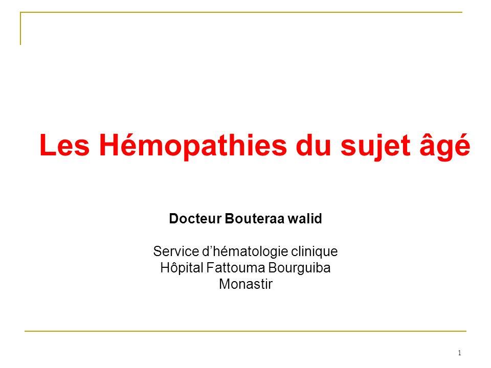 1 Les Hémopathies du sujet âgé Docteur Bouteraa walid Service dhématologie clinique Hôpital Fattouma Bourguiba Monastir