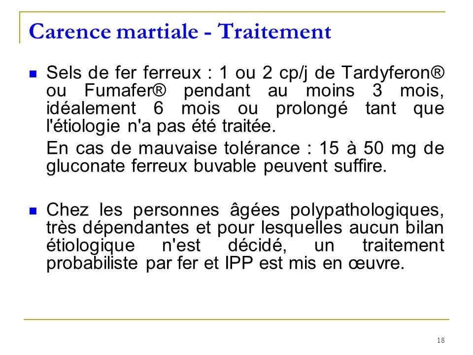 Carence martiale - Traitement Sels de fer ferreux : 1 ou 2 cp/j de Tardyferon® ou Fumafer® pendant au moins 3 mois, idéalement 6 mois ou prolongé tant