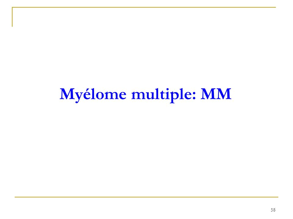 Myélome multiple: MM 58