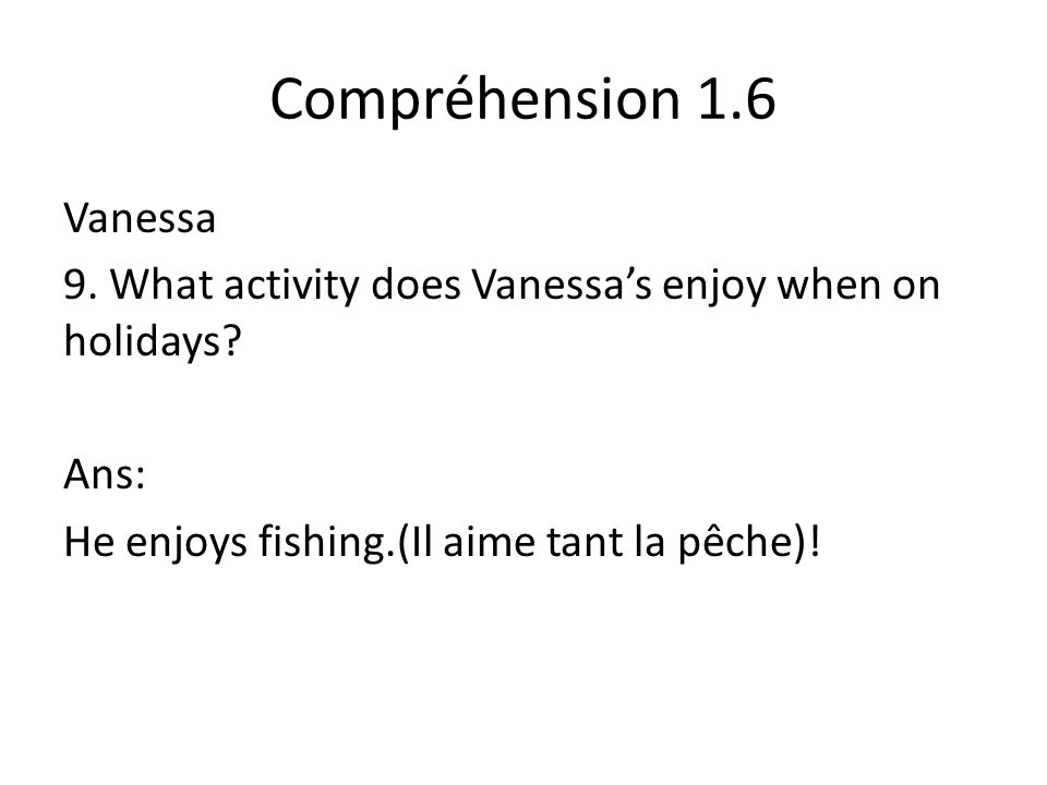 Compréhension 1.6 Vanessa 9. What activity does Vanessas enjoy when on holidays.
