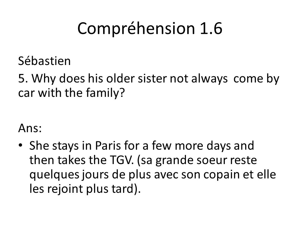 Compréhension 1.6 Sébastien 5. Why does his older sister not always come by car with the family.