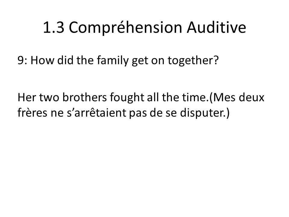 1.3 Compréhension Auditive 9: How did the family get on together.