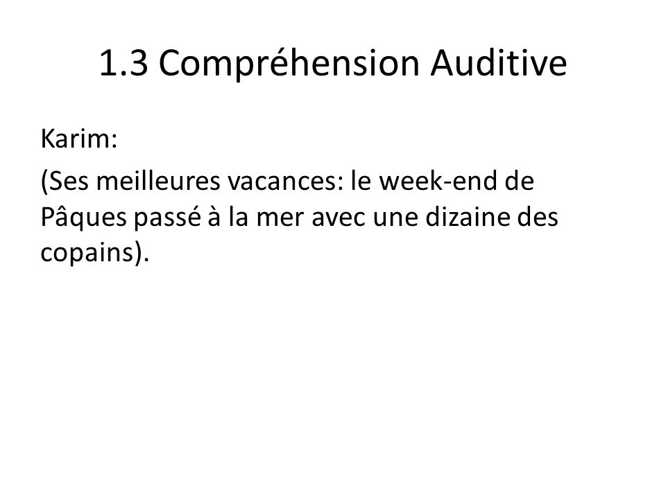 1.3 Compréhension Auditive Karim: 5.Where did he stay with his friends.