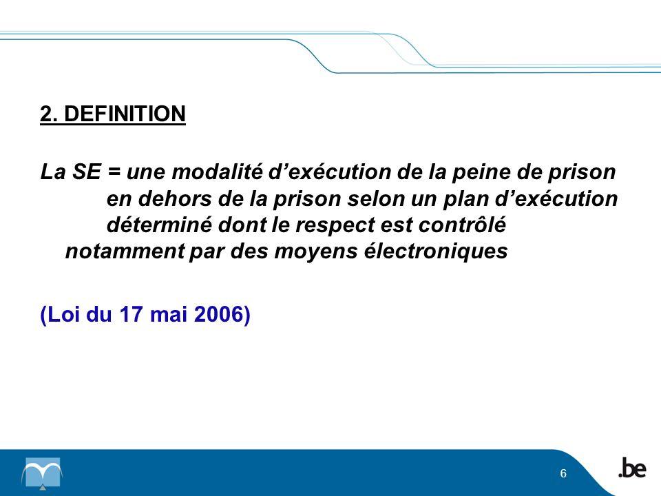 2. DEFINITION La SE = une modalité dexécution de la peine de prison en dehors de la prison selon un plan dexécution déterminé dont le respect est cont