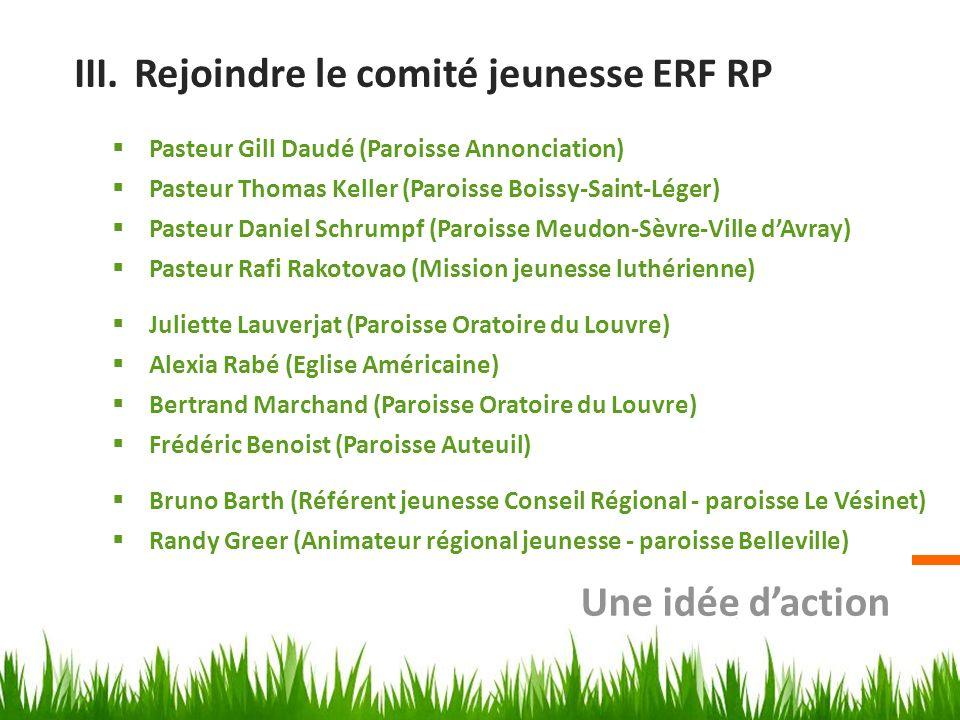 III.Rejoindre le comité jeunesse ERF RP Pasteur Gill Daudé (Paroisse Annonciation) Pasteur Thomas Keller (Paroisse Boissy-Saint-Léger) Pasteur Daniel