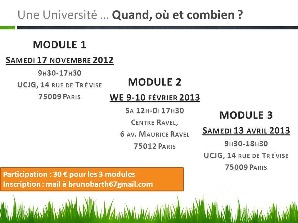 Une Université … Quand, où et combien ? MODULE 1 S AMEDI 17 NOVEMBRE 2012 9 H 30-17 H 30 UCJG, 14 RUE DE T REVISE 75009 P ARIS MODULE 2 WE 9-10 FÉVRIE