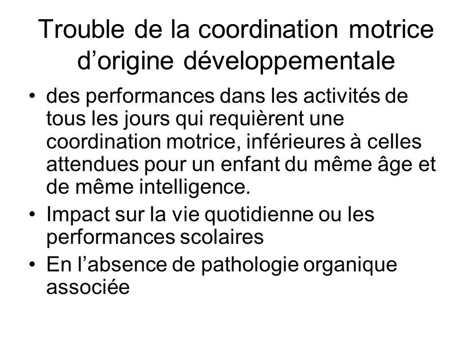 Trouble de la coordination motrice dorigine développementale des performances dans les activités de tous les jours qui requièrent une coordination mot
