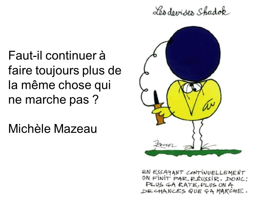 Faut-il continuer à faire toujours plus de la même chose qui ne marche pas ? Michèle Mazeau