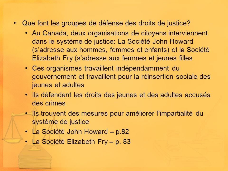 Que font les groupes de défense des droits de justice? Au Canada, deux organisations de citoyens interviennent dans le système de justice: La Société