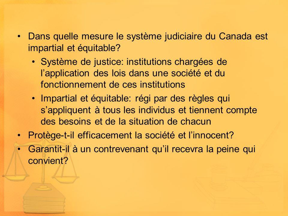 Dans quelle mesure le système judiciaire du Canada est impartial et équitable? Système de justice: institutions chargées de lapplication des lois dans