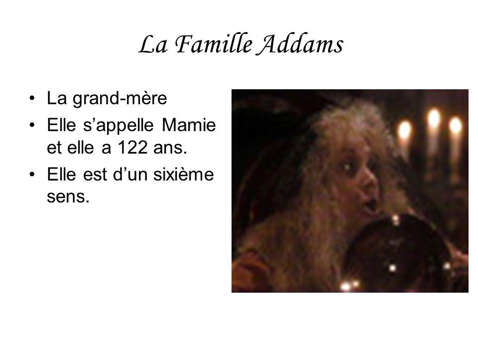 La Famille Addams La grand-mère Elle sappelle Mamie et elle a 122 ans. Elle est dun sixième sens.