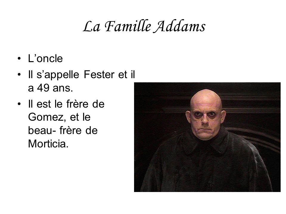 La Famille Addams Loncle Il sappelle Fester et il a 49 ans. Il est le frère de Gomez, et le beau- frère de Morticia.