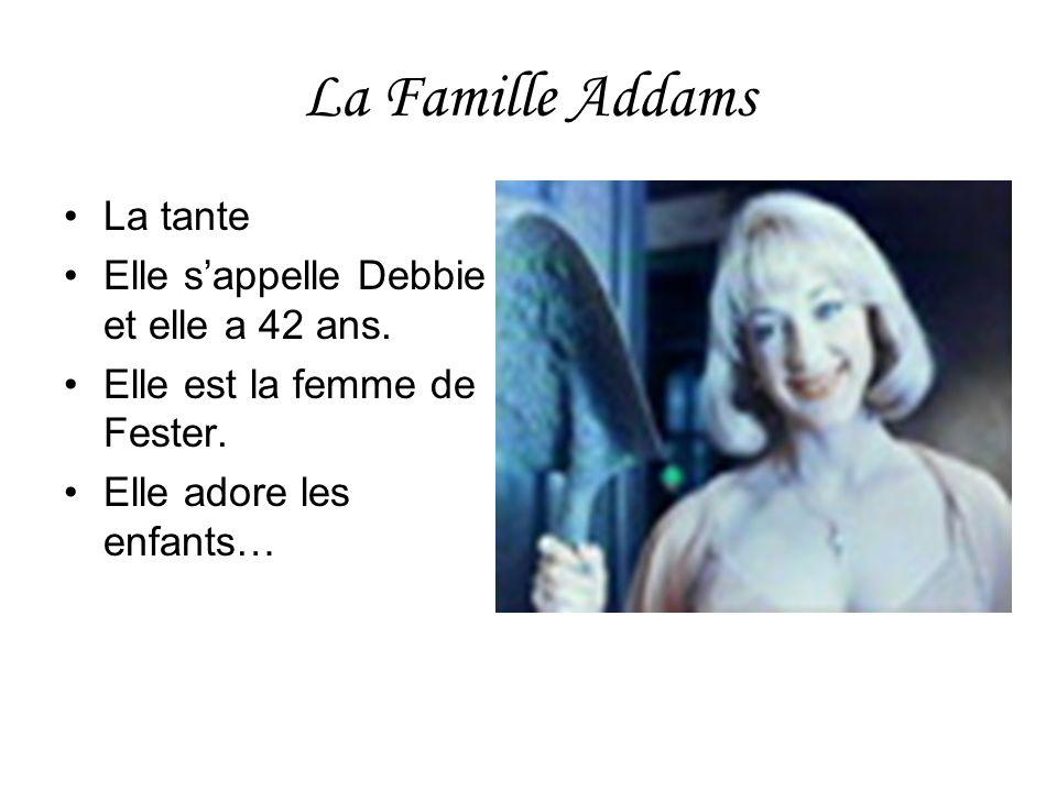 La Famille Addams La tante Elle sappelle Debbie et elle a 42 ans. Elle est la femme de Fester. Elle adore les enfants…