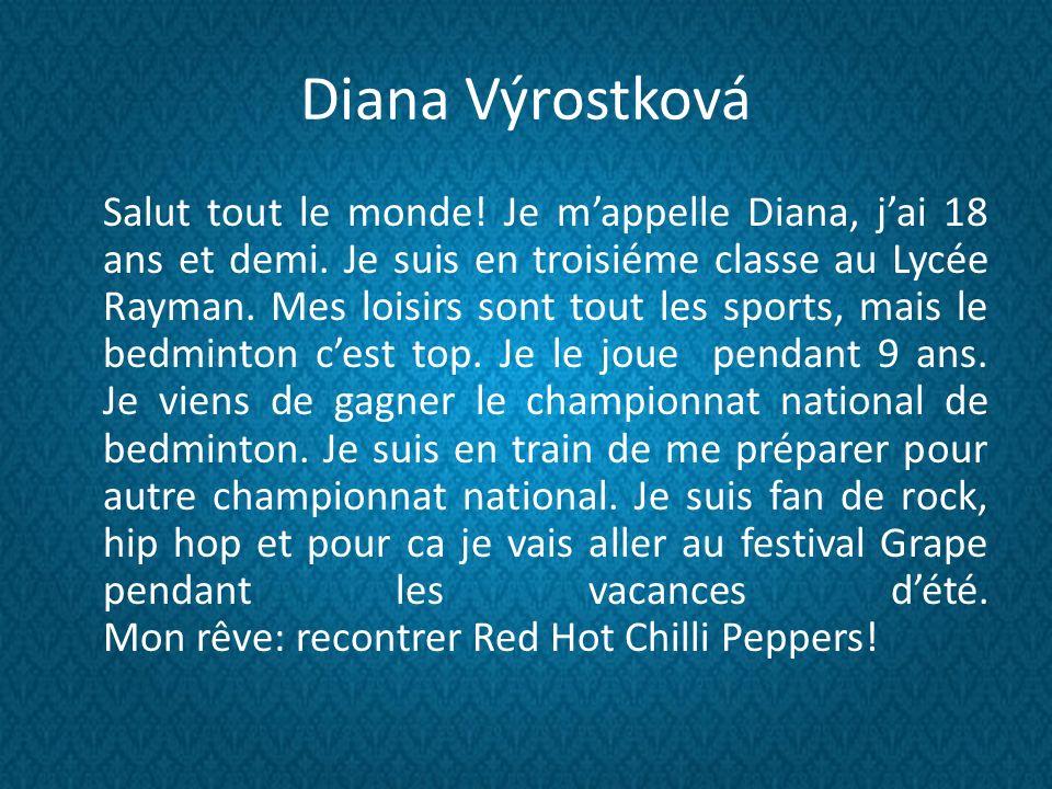 Diana Výrostková Salut tout le monde. Je mappelle Diana, jai 18 ans et demi.