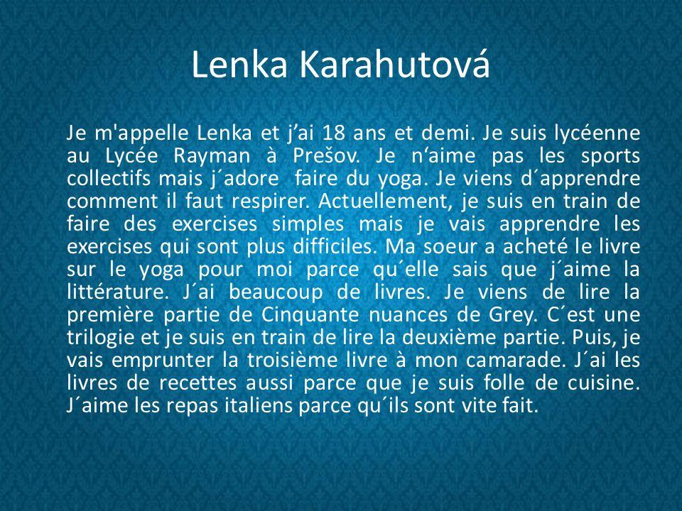 Lenka Karahutová Je m appelle Lenka et jai 18 ans et demi.
