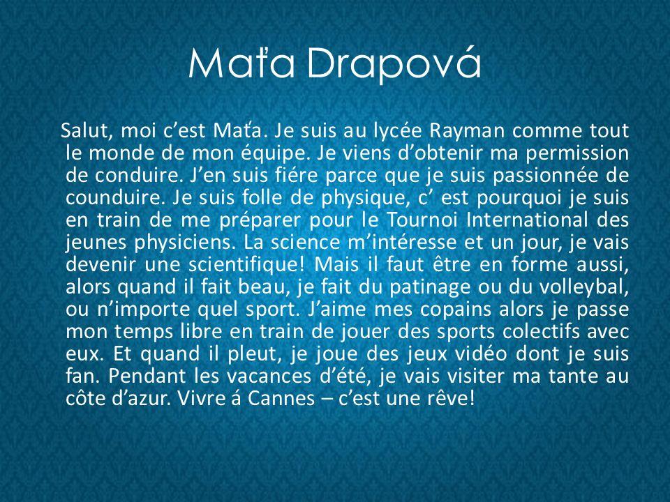 Maťa Drapová Salut, moi cest Maťa. Je suis au lycée Rayman comme tout le monde de mon équipe.