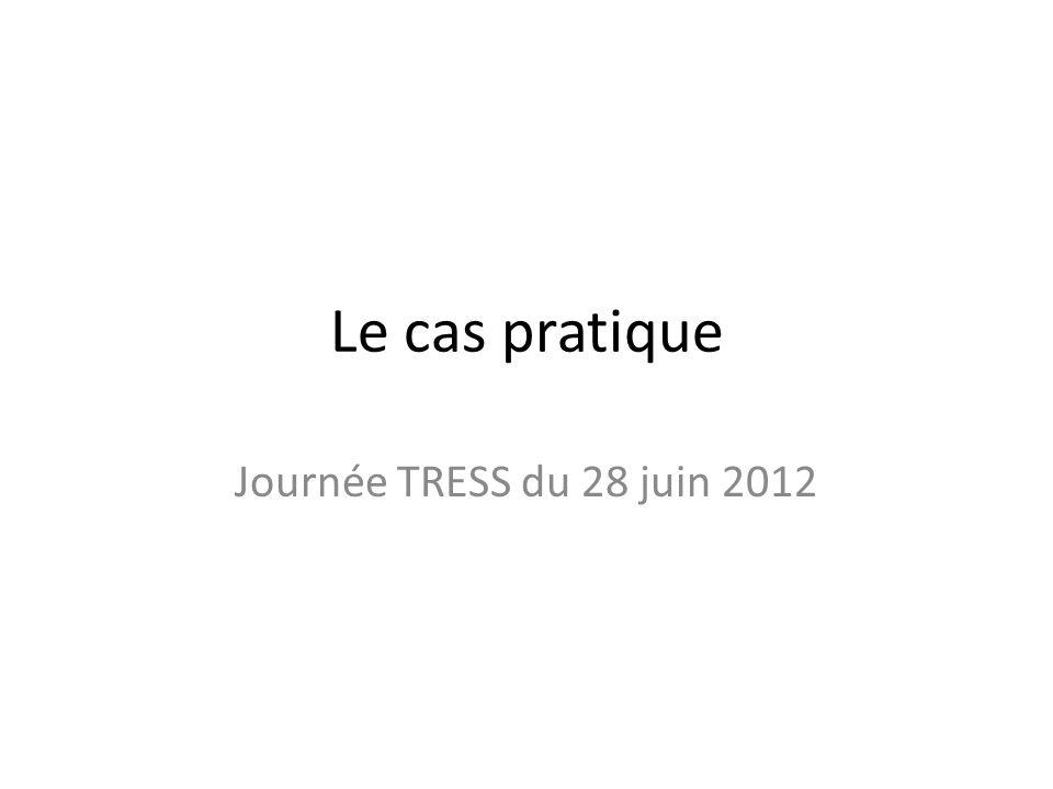 Le cas pratique Journée TRESS du 28 juin 2012