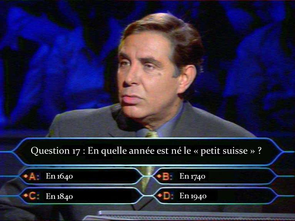 Entre 300 et 500 Entre 700 et 900 Entre 500 et 700 Plus de 1000 Question 16 : Combien y-a-til de sortes de fromages en France ?