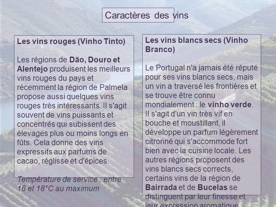 Caractères des vins Les vins rouges (Vinho Tinto) Les régions de Dão, Douro et Alentejo produisent les meilleurs vins rouges du pays et récemment la région de Palmela propose aussi quelques vins rouges très intéressants.