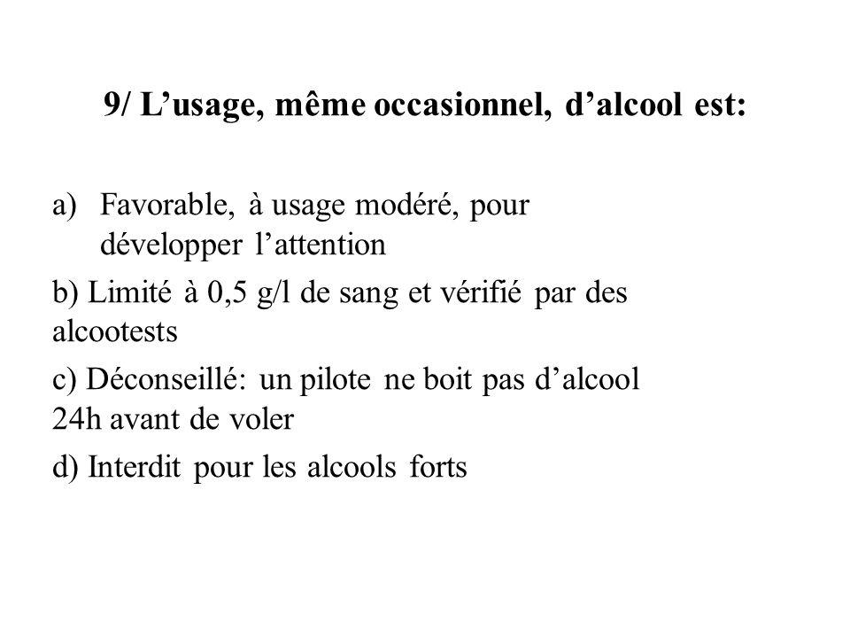 9/ Lusage, même occasionnel, dalcool est: a)Favorable, à usage modéré, pour développer lattention b) Limité à 0,5 g/l de sang et vérifié par des alcoo