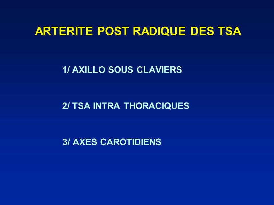 ARTERITE POST RADIQUE DES TSA 1/ AXILLO SOUS CLAVIERS 2/ TSA INTRA THORACIQUES 3/ AXES CAROTIDIENS
