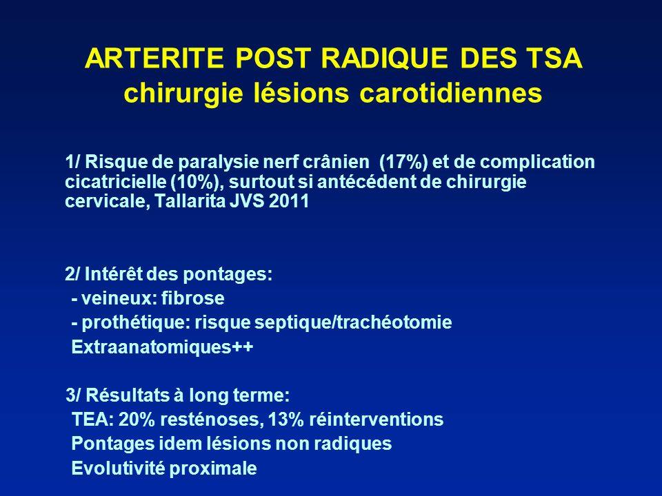 ARTERITE POST RADIQUE DES TSA chirurgie lésions carotidiennes 1/ Risque de paralysie nerf crânien (17%) et de complication cicatricielle (10%), surtou