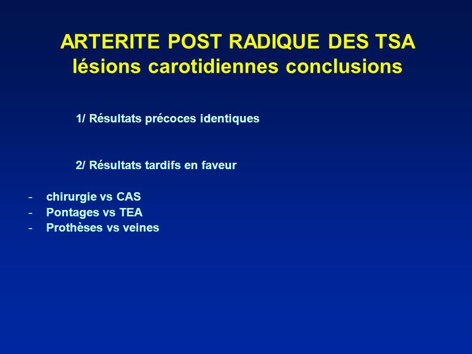 ARTERITE POST RADIQUE DES TSA lésions carotidiennes conclusions 1/ Résultats précoces identiques 2/ Résultats tardifs en faveur -chirurgie vs CAS -Pon