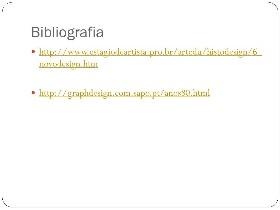Bibliografia http://www.estagiodeartista.pro.br/artedu/histodesign/6_ novodesign.htm http://www.estagiodeartista.pro.br/artedu/histodesign/6_ novodesi