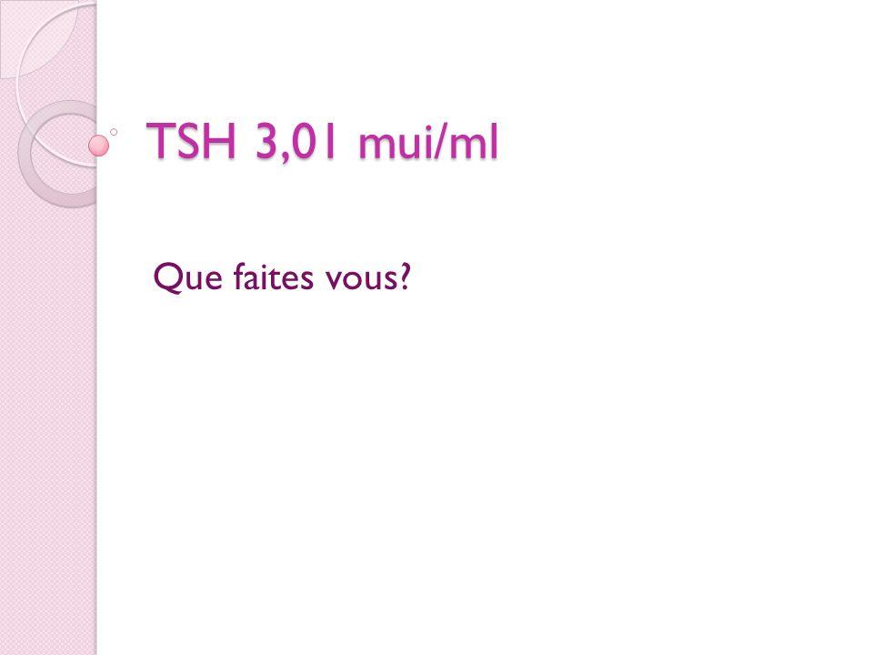 TSH 3,01 mui/ml Que faites vous?