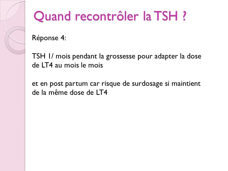 Quand recontrôler la TSH ? 1. dans 2 mois 2. dans 2 mois puis entre les 2 et 3èmes trimestres 3. 1/ mois pendant la grossesse 4. 1/ mois pendant la gr