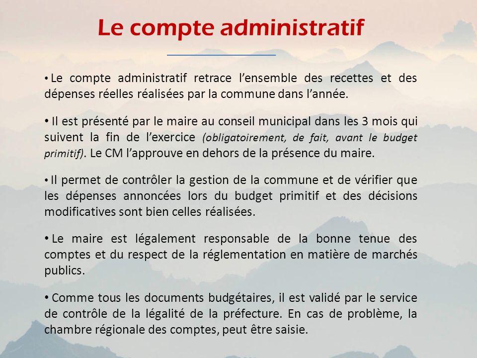 Le compte administratif Le compte administratif retrace lensemble des recettes et des dépenses réelles réalisées par la commune dans lannée. Il est pr