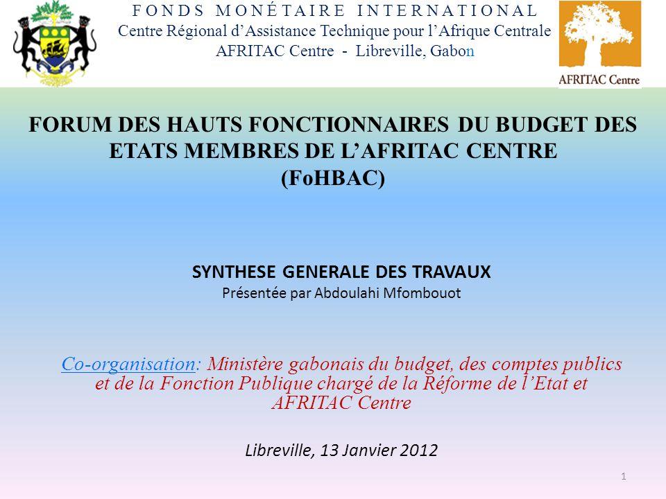 FORUM DES HAUTS FONCTIONNAIRES DU BUDGET DES ETATS MEMBRES DE LAFRITAC CENTRE (FoHBAC) SYNTHESE GENERALE DES TRAVAUX Présentée par Abdoulahi Mfombouot