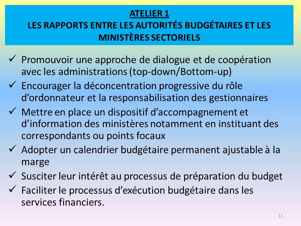 ATELIER 1 LES RAPPORTS ENTRE LES AUTORITÉS BUDGÉTAIRES ET LES MINISTÈRES SECTORIELS Promouvoir une approche de dialogue et de coopération avec les adm