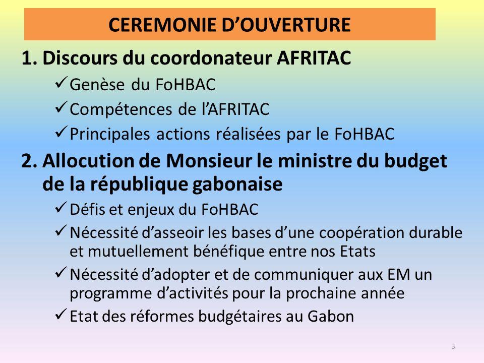 CEREMONIE DOUVERTURE 1.Discours du coordonateur AFRITAC Genèse du FoHBAC Compétences de lAFRITAC Principales actions réalisées par le FoHBAC 2.Allocut