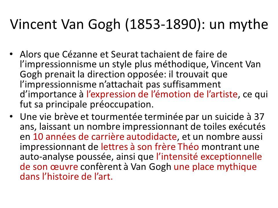 Vincent Van Gogh (1853-1890): un mythe Alors que Cézanne et Seurat tachaient de faire de limpressionnisme un style plus méthodique, Vincent Van Gogh p