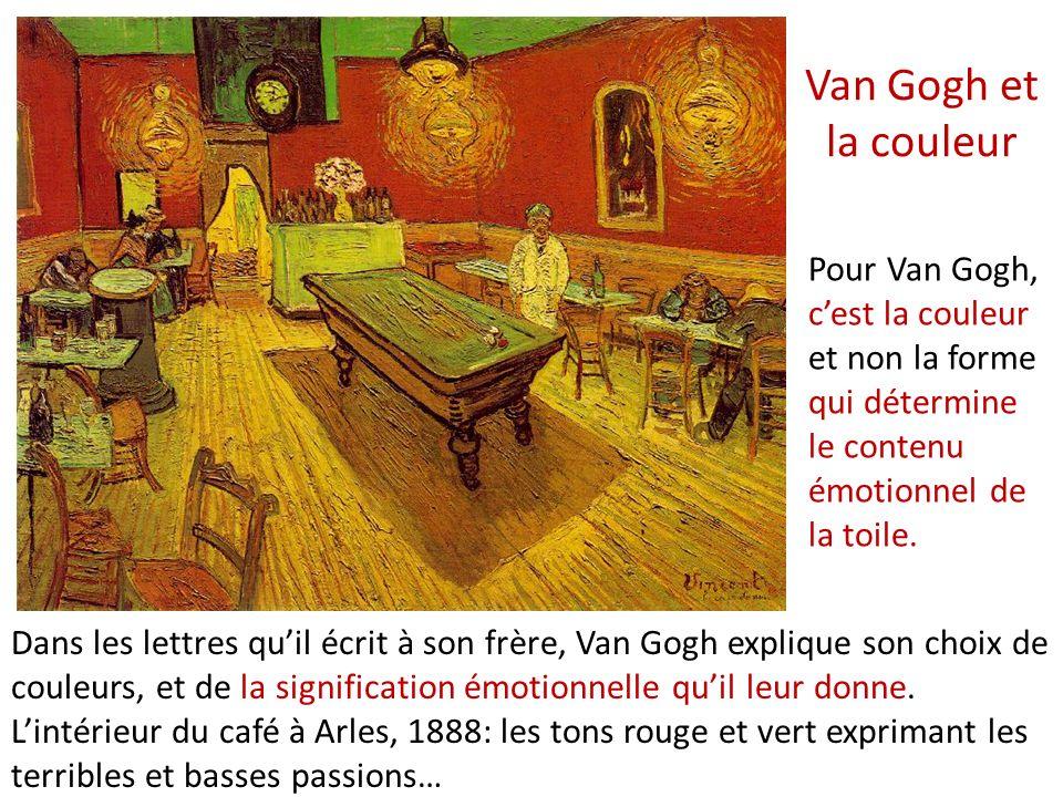 Van Gogh et la couleur Dans les lettres quil écrit à son frère, Van Gogh explique son choix de couleurs, et de la signification émotionnelle quil leur donne.