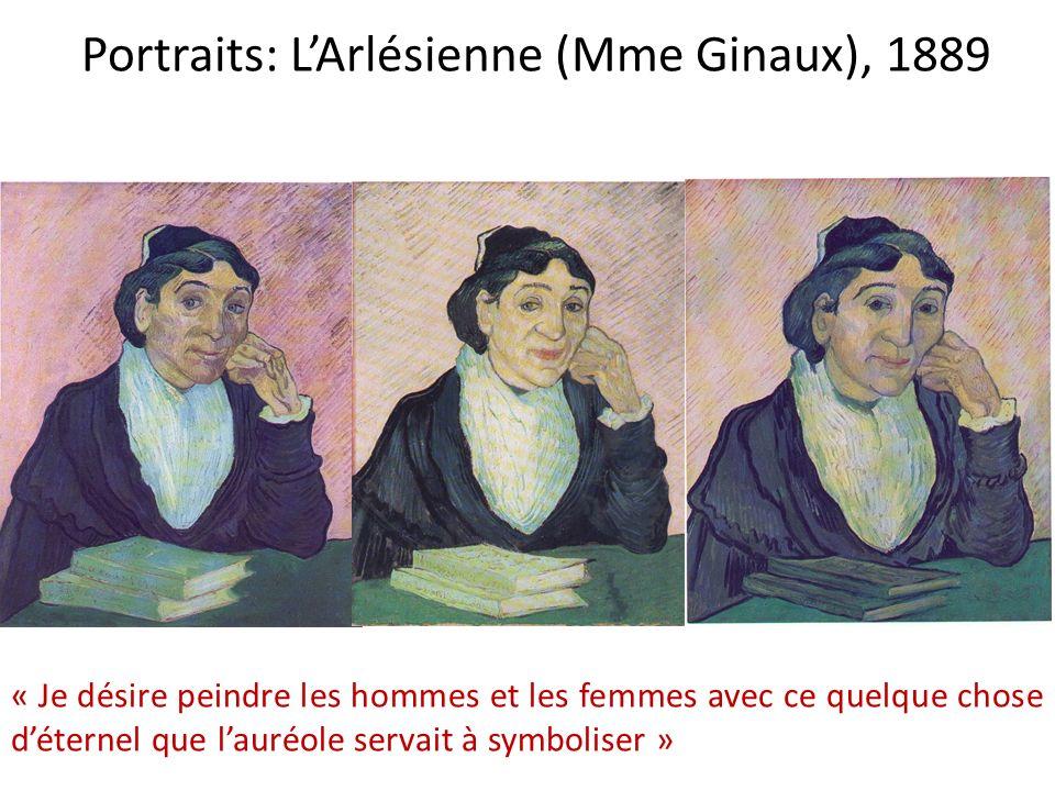 Portraits: LArlésienne (Mme Ginaux), 1889 « Je désire peindre les hommes et les femmes avec ce quelque chose déternel que lauréole servait à symbolise
