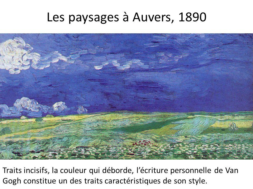 Les paysages à Auvers, 1890 Traits incisifs, la couleur qui déborde, lécriture personnelle de Van Gogh constitue un des traits caractéristiques de son