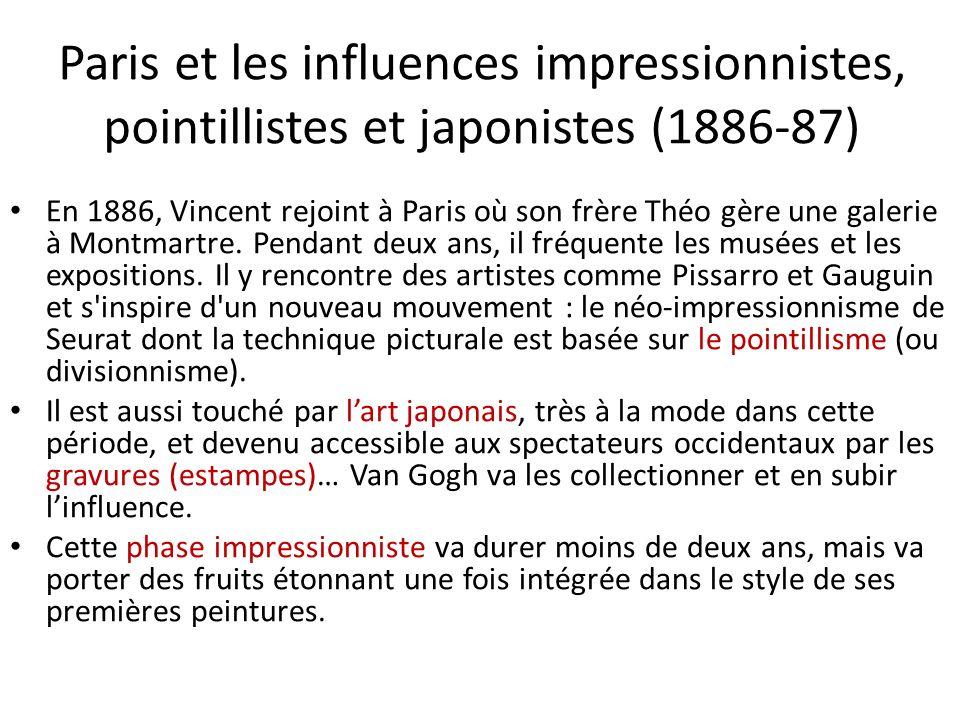 Paris et les influences impressionnistes, pointillistes et japonistes (1886-87) En 1886, Vincent rejoint à Paris où son frère Théo gère une galerie à