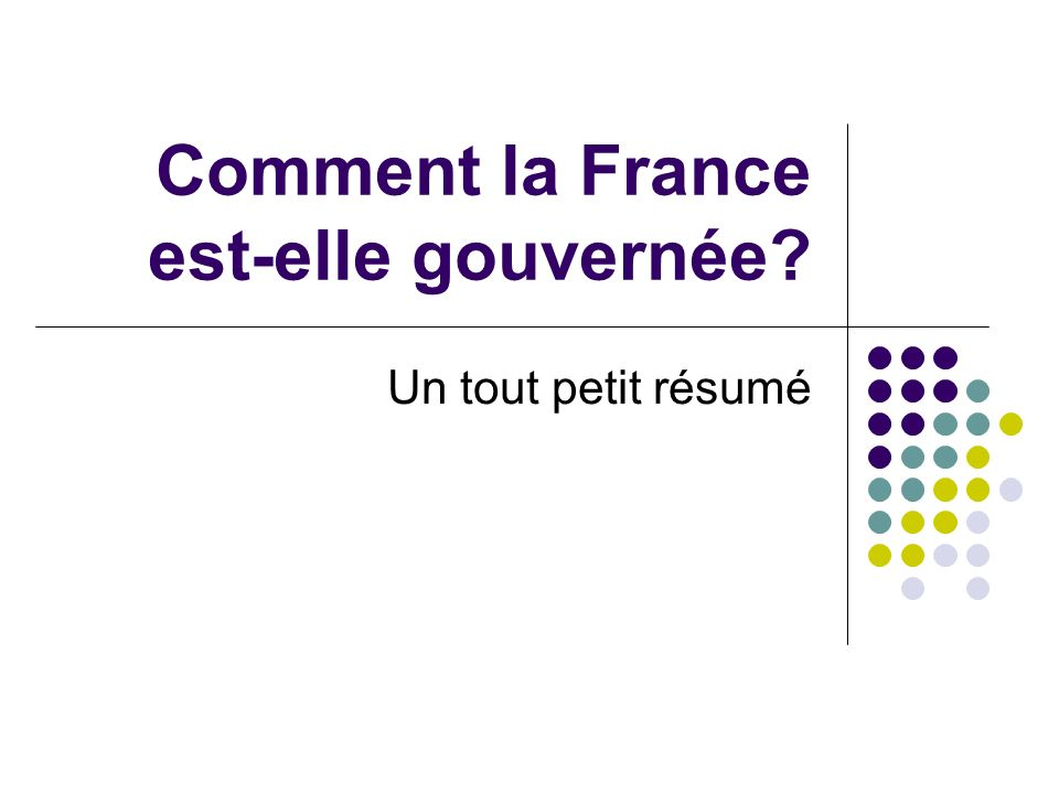 Comment la France est-elle gouvernée? Un tout petit résumé
