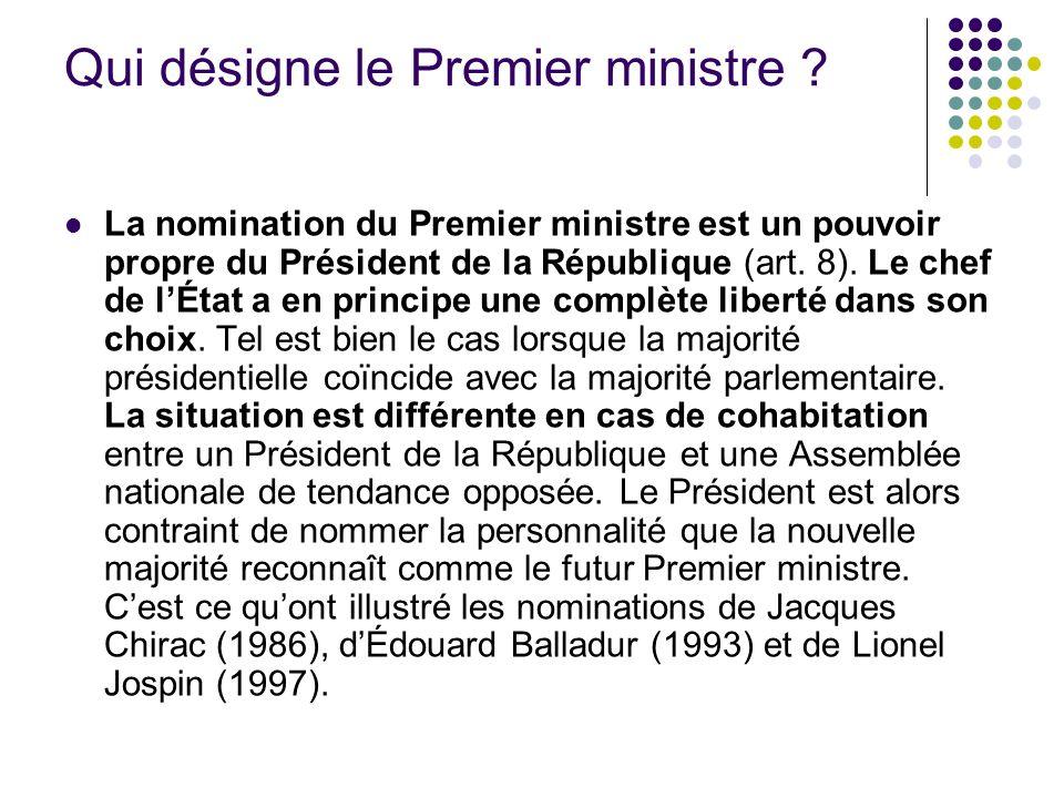 Qui désigne le Premier ministre ? La nomination du Premier ministre est un pouvoir propre du Président de la République (art. 8). Le chef de lÉtat a e