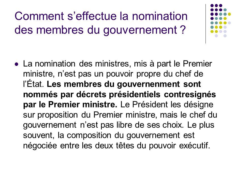 Comment seffectue la nomination des membres du gouvernement ? La nomination des ministres, mis à part le Premier ministre, nest pas un pouvoir propre