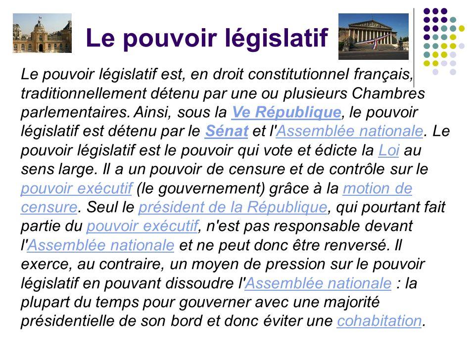 Le pouvoir législatif est, en droit constitutionnel français, traditionnellement détenu par une ou plusieurs Chambres parlementaires. Ainsi, sous la V