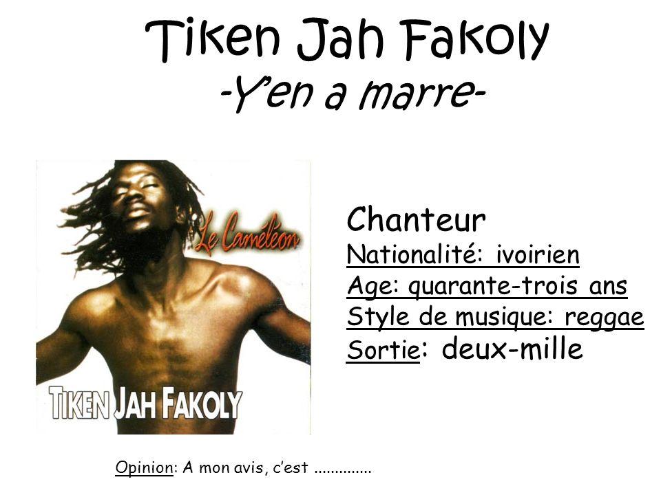 Tiken Jah Fakoly -Yen a marre- Chanteur Nationalité: ivoirien Age: quarante-trois ans Style de musique: reggae Sortie : deux-mille Opinion: A mon avis