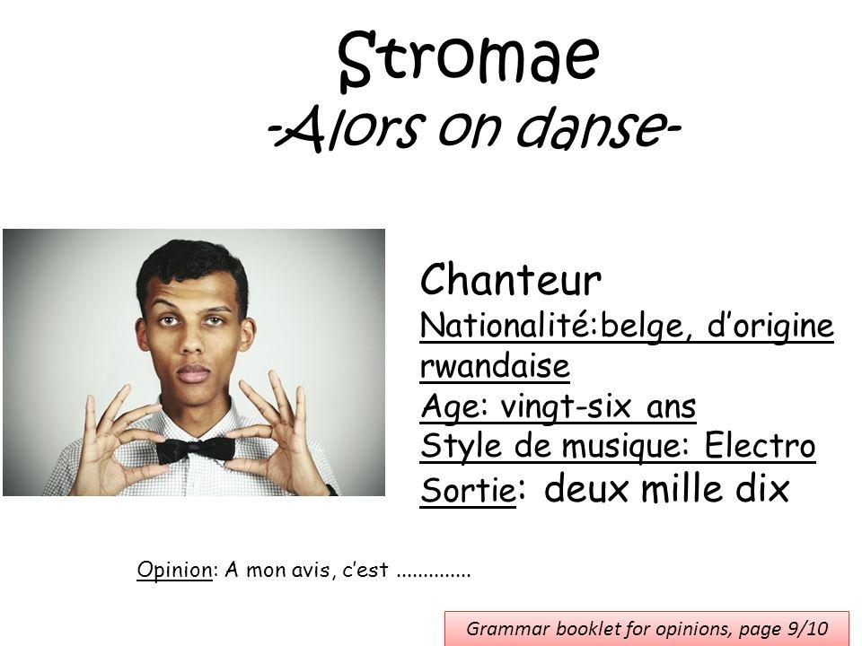 Stromae -Alors on danse- Chanteur Nationalité:belge, dorigine rwandaise Age: vingt-six ans Style de musique: Electro Sortie : deux mille dix Opinion: