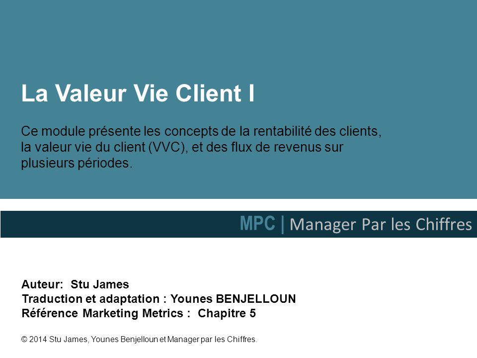 La Valeur Vie Client I Ce module présente les concepts de la rentabilité des clients, la valeur vie du client (VVC), et des flux de revenus sur plusie