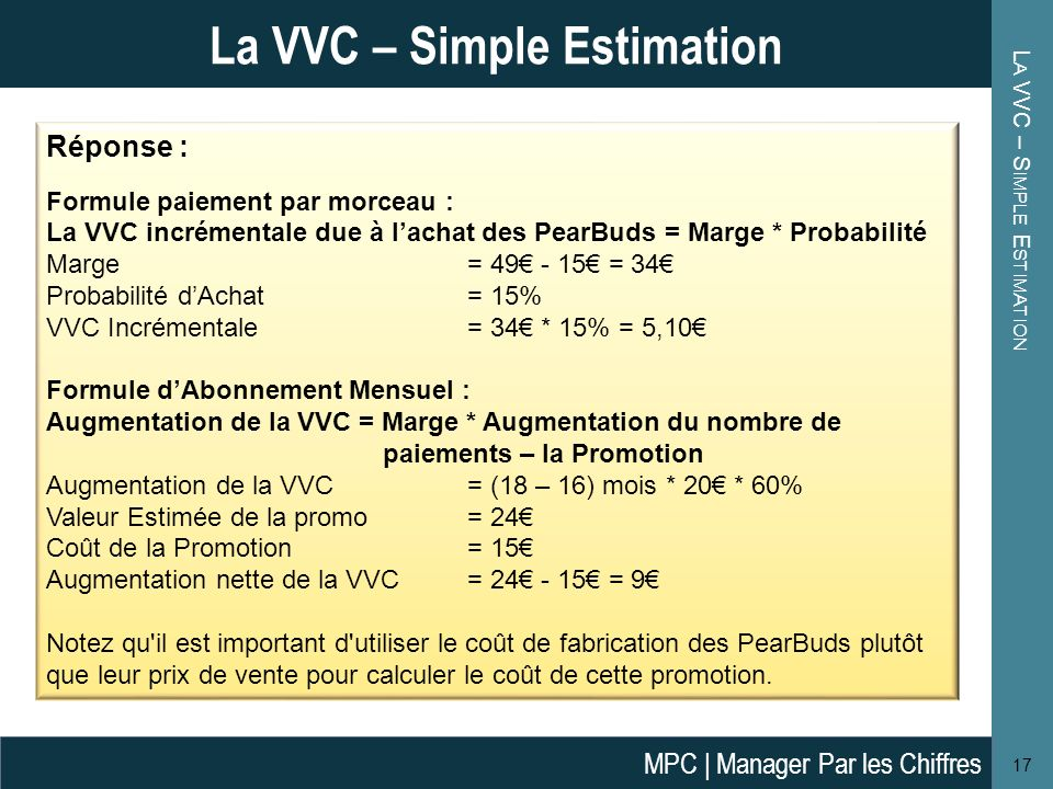 L A VVC – S IMPLE E STIMATION 17 La VVC – Simple Estimation Réponse : Formule paiement par morceau : La VVC incrémentale due à lachat des PearBuds = M
