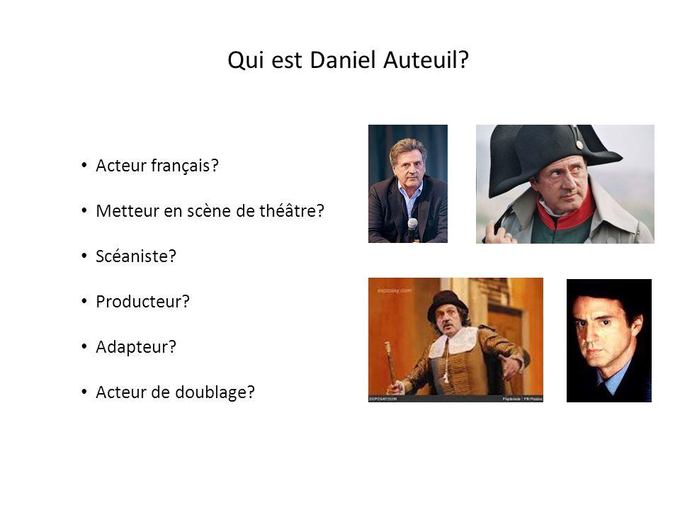 Qui est Daniel Auteuil.Acteur français. Metteur en scène de théâtre.